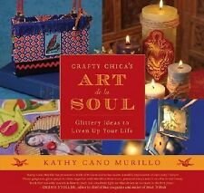 Crafty Chica's Art de la Soul: Glittery Ideas to Liven Up Your Life-ExLibrary
