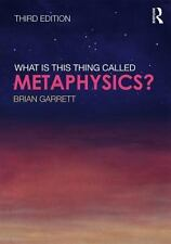 WHAT IS THIS THING CALLED METAPHYSICS? - GARRETT, BRIAN - PAPERBACK