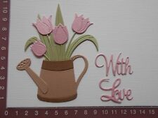 Die cuts - Watering can, Tulips, Flowers,  Words- With Love, Assembled kit (1)