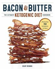 Bacon and Butter The Ultimate Ketogenic Diet Cookbook Paperback