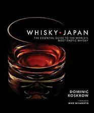 Whisky Japan: The Essential Guide to the World's Most Exotic Whisky by Dominic Roskrow (Hardback, 2016)