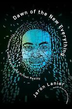 Dawn of the New Everything: Encounters with Reality and Virtual Reality, Lanier,