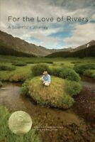 For the Love of Rivers : A Scientist's Journey, Paperback by Fausch, Kurt D.;...