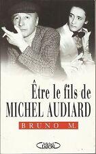 BRUNO M. ETRE LE FILS DE MICHEL AUDIARD