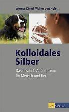 Kolloidales Silber. Das gesunde Antibiotikum für Mensch ... | Buch | Zustand gut