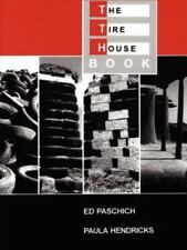 The Tire House Book : A Guide to Building Homes from Tires by Ed Paschich and Pa