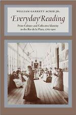 Everyday Reading: Print Culture and Collective Identity in the Rio de la Plata,