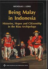 Being Malay in Indonesia: Histories, Hopes, Citizenship in the Riau Archipelago