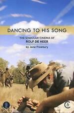 Dancing to His Song: The Singular Cinema of Rolf De Heer by Jane Freebury...