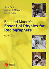 Ball and Moore's Essential Physics for Radiographers by John Ball, Steve Turner, Adrian D. Moore (Paperback, 2008)