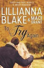 Forty and Free: To Try Again: a Sweet Romance by Lillianna Blake and Maci...