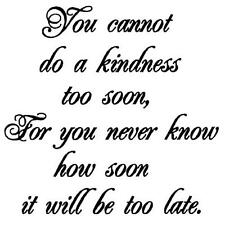 You Cannot do a Kindness Too Soon... saying UNMOUNTED rubber stamp #18