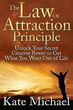 The Law of Attraction Principle: Unlock Your Secret Creative Power to Get What Y