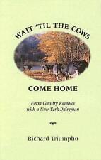 NEW Wait 'Til the Cows Come Home by Richard Triumpho