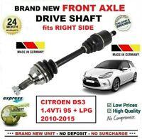 FOR CITROEN DS3 1.4VTi 95 + LPG 2010-2015 BRAND NEW FRONT AXLE RIGHT DRIVESHAFT