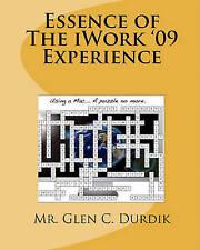 NEW Essence of The iWork '09 Experience by Mr. Glen C. Durdik