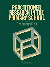 Practitioner Research In The Primary School (Contributions to the Study of) by