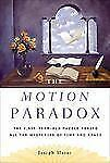 The Motion Paradox: The 2,500-Year Old Puzzle Behind All the Mysteries of Time a