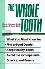 The Whole Tooth: How To Find A Good Dentist, Keep Healthy Teeth, And Avoid The I