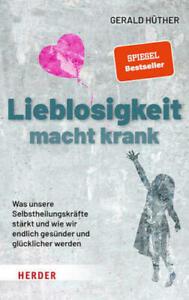 Lieblosigkeit macht krank - Gerald Hüther (Gebundene Ausgabe / Buch) 2021