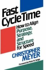 Fast Cycle Time : How to Align Purpose, Strategy, and Structure for Speed by...