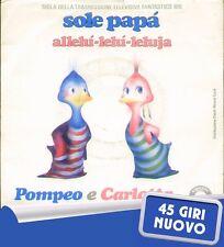 """POMPEO E CARLOTTA """" SOLE PAPA' """"45 GIRI NUOVO CINEVOX - RICORDI  1985"""