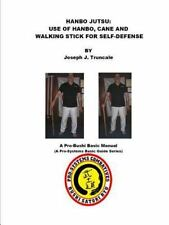 Hanbo Jutsu: Use of Hanbo, Cane and Walking Stick for Self Defense (Paperback or