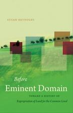 Before Eminent Domain: Toward a History of Expropriation of Land for the Common