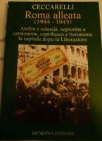 ROMA ALLEATA ( 1944 - 1945 ) DI LUIGI CECCARELLI PRIMA EDIZIONE 1994