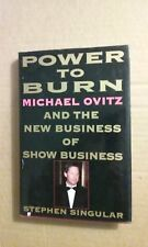 Power to Burn : Michael Ovitz and the New Business of Show Business by...
