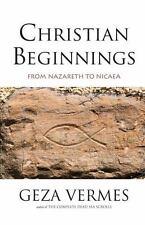 Christian Beginnings: From Nazareth to Nicaea, Vermes, Geza, Good Book