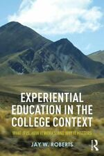 Experiential Education in the College Context : What It Is, How It Works, and...