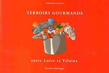 TERROIRS GOURMANDS ENTRE LOIRE ET VILAINE DE LAURENCE LECONTE
