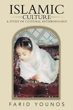 Islamic Culture : A Study of Cultural Anthropology by Farid Younos (2013,...
