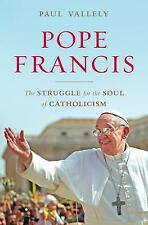 Pope Francis : The struggle for the soul of Catholicism by Paul Vallely
