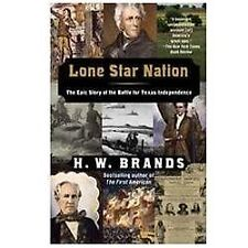Lone Star Nation: The Epic Story of the Battle for Texas Independence by Brands
