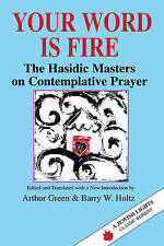 Your Word Is Fire: Hasidic Masters on Contemplative Prayer (A Jewish Lights Clas