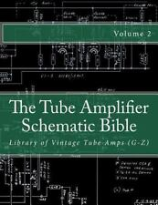 The Tube Amplifier Schematic Bible Volume 2 : Library of Vintage Tube Amps...