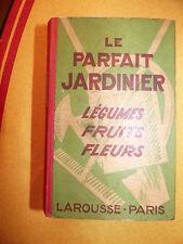 Le Parfait Jardinier légumes fruits fleurs LANEUVILLE éd Larousse 1941