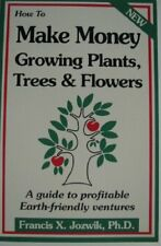 How to Make Money Growing Plants, Trees, and Flowe