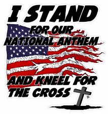 """I Stand for our National Anthem and kneel for the cross Decal is 5"""""""