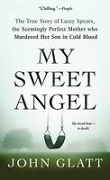 My Sweet Angel : The True Story of Lacey Spears, the Seemingly Perfect Mother...