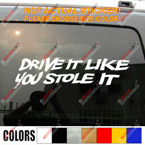 Drive It Like You Stole It Funny Car Trunk Decal Sticker Optional Size&Color