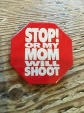 Stop Or My Mom Will Shoot THEATER PROMO Pin Button Movie Vintage 1992