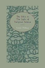 The Bible in the Light of Religious Science by Ernest Holmes (2010, Paperback)