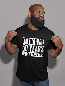 It Took Me 50 Years To Look This Good Mens Adult Unisex Birthday T-Shirt 50th