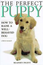The Perfect Puppy : How to Raise a Well-Behaved Do