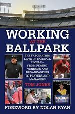 Working at the Ballpark: The Fascinating Lives of Baseball People from Peanut Ve