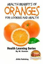 Health Benefits of Oranges for Cooking and Health by M. Usman and John...