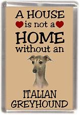 "Italian Greyhound Dog Fridge Magnet ""A HOUSE IS NOT A HOME"" by Starprint"
